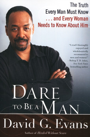 236451: Dare to Be a Man: The Truth Every Man Must Know and Every Woman Needs to Know About Him